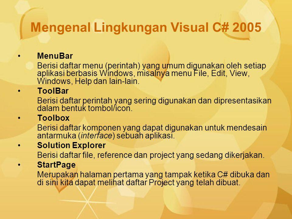 Mengenal Lingkungan Visual C# 2005 MenuBar Berisi daftar menu (perintah) yang umum digunakan oleh setiap aplikasi berbasis Windows, misalnya menu File