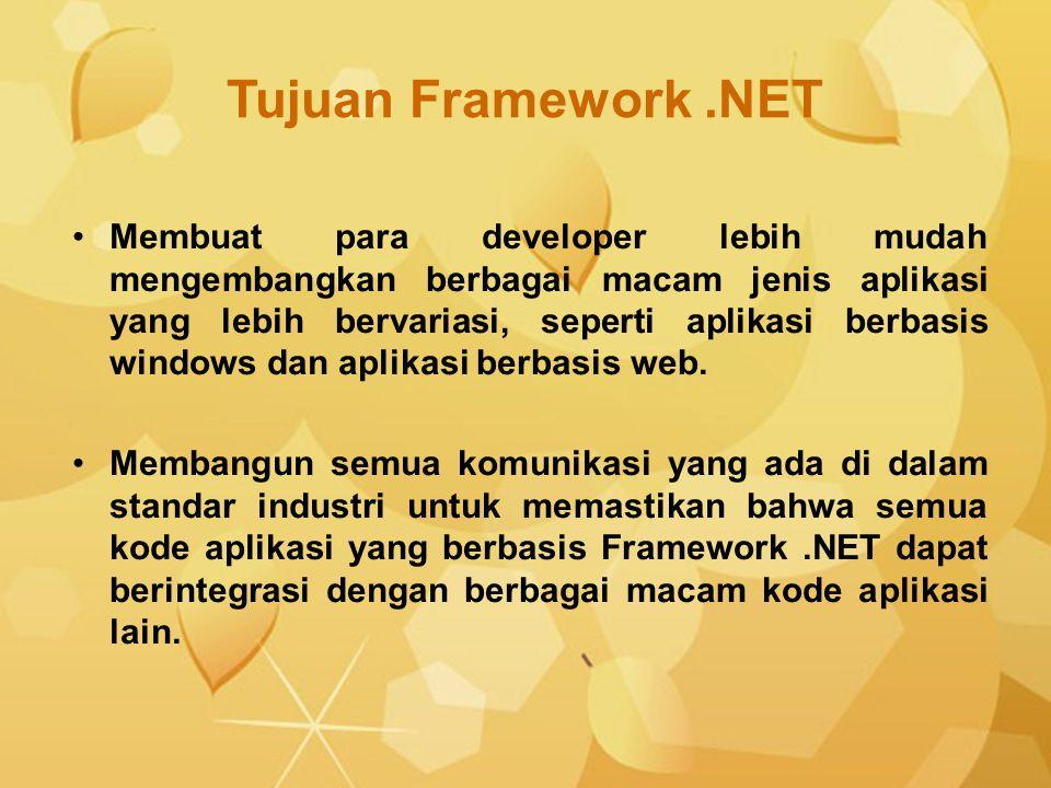 Tujuan Framework.NET Membuat para developer lebih mudah mengembangkan berbagai macam jenis aplikasi yang lebih bervariasi, seperti aplikasi berbasis w