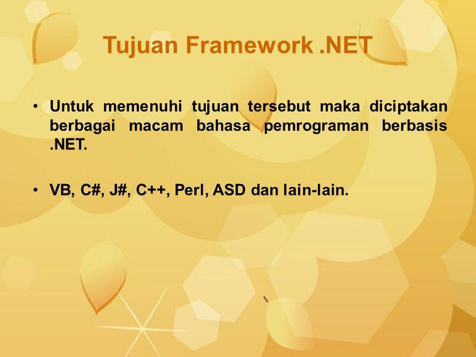 Tujuan Framework.NET Untuk memenuhi tujuan tersebut maka diciptakan berbagai macam bahasa pemrograman berbasis.NET. VB, C#, J#, C++, Perl, ASD dan lai