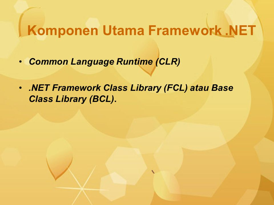 Common Language Runtime (CLR).NET Framework Class Library (FCL) atau Base Class Library (BCL).