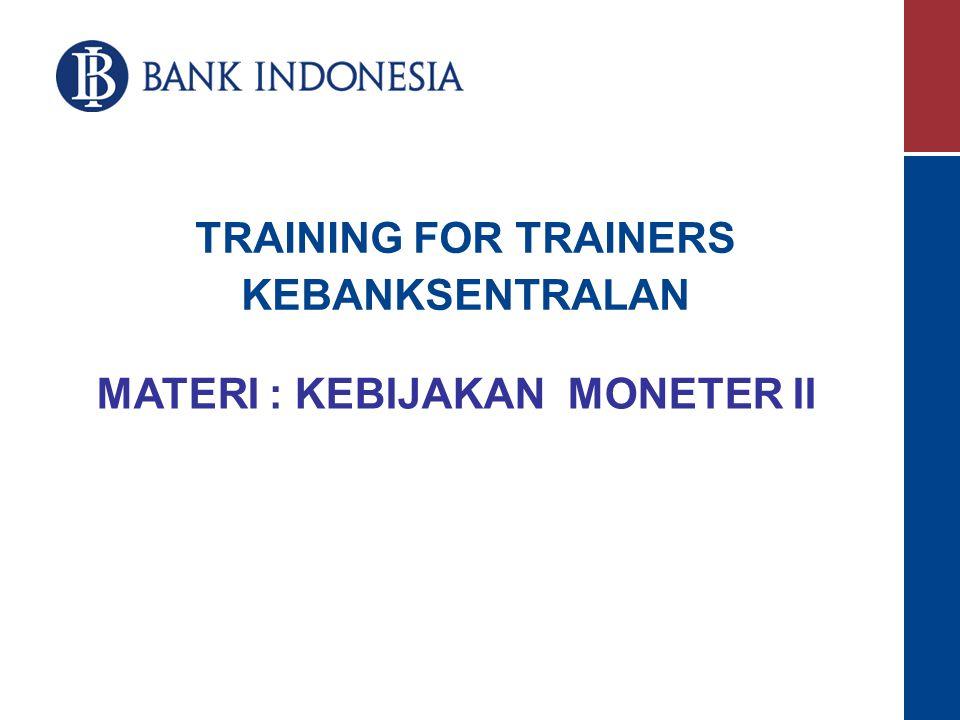 TRAINING FOR TRAINERS KEBANKSENTRALAN MATERI : KEBIJAKAN MONETER II