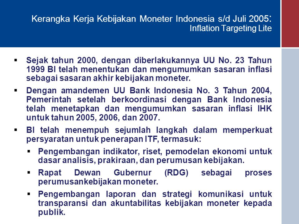 16 Kerangka Kerja Kebijakan Moneter Indonesia s/d Juli 2005 : Inflation Targeting Lite  Sejak tahun 2000, dengan diberlakukannya UU No.
