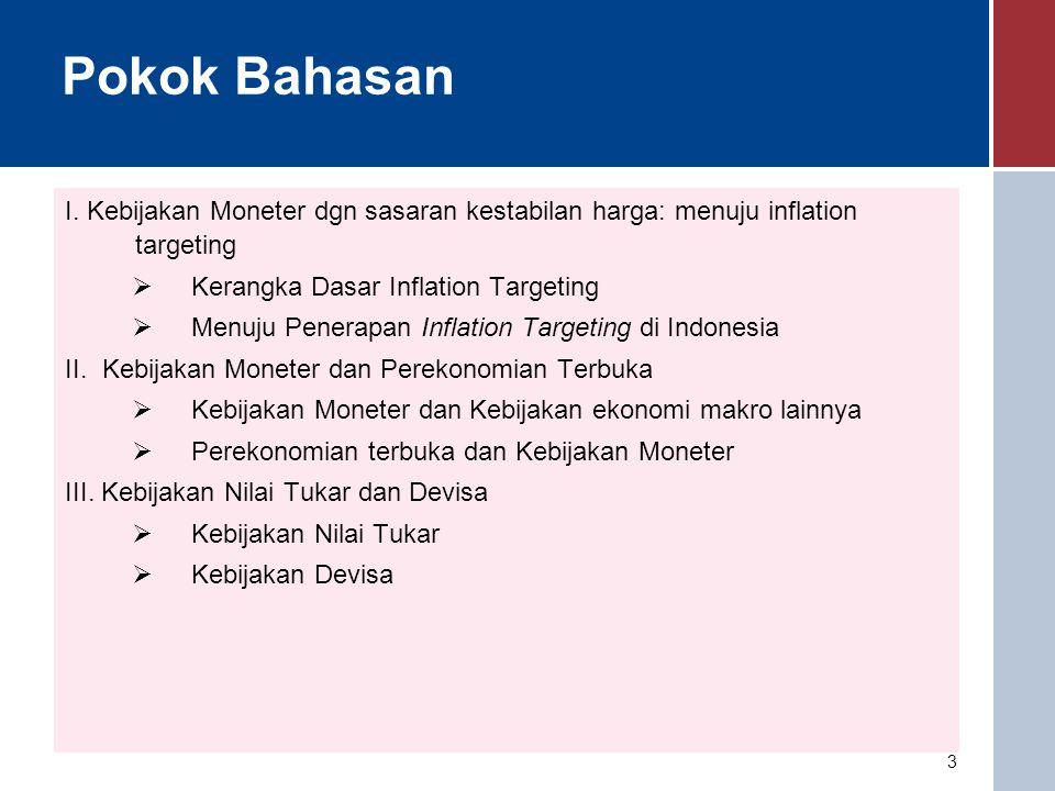 3 Pokok Bahasan I. Kebijakan Moneter dgn sasaran kestabilan harga: menuju inflation targeting  Kerangka Dasar Inflation Targeting  Menuju Penerapan