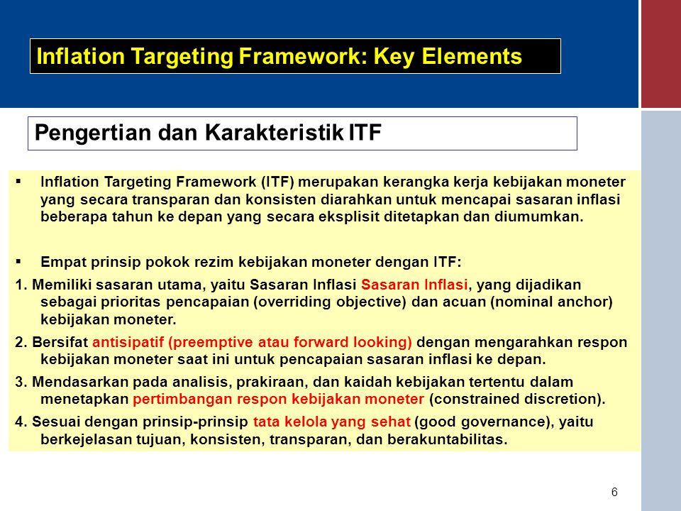 6  Inflation Targeting Framework (ITF) merupakan kerangka kerja kebijakan moneter yang secara transparan dan konsisten diarahkan untuk mencapai sasaran inflasi beberapa tahun ke depan yang secara eksplisit ditetapkan dan diumumkan.