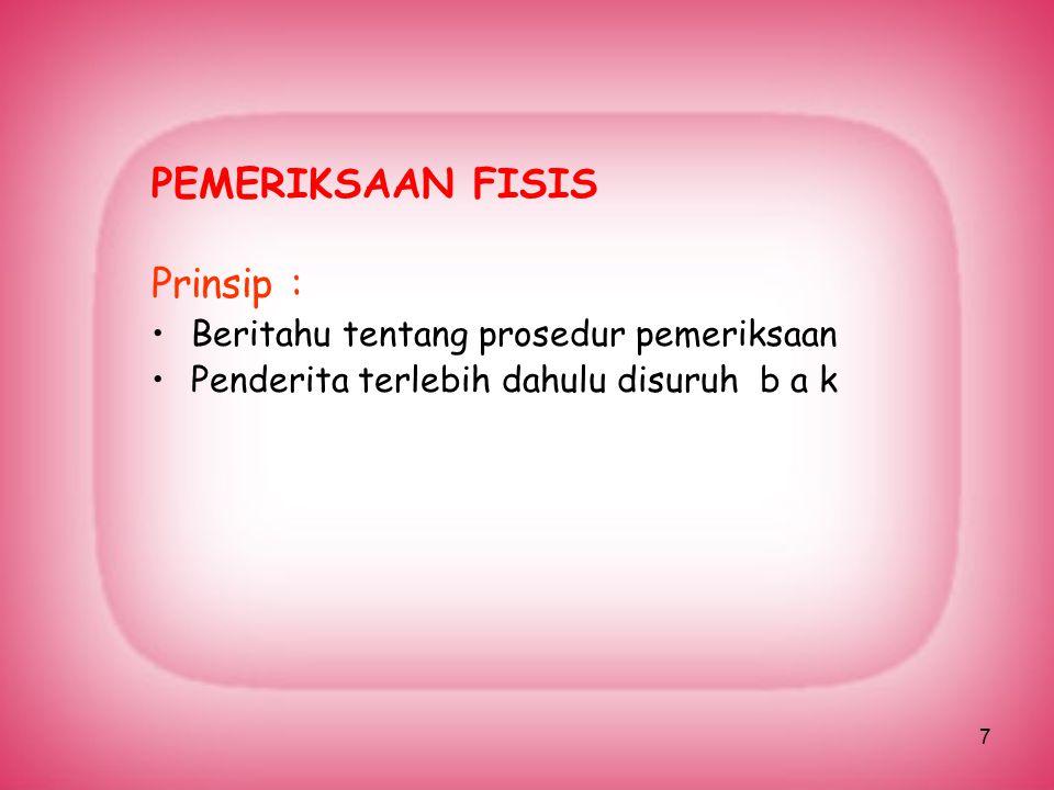 7 PEMERIKSAAN FISIS Prinsip : Beritahu tentang prosedur pemeriksaan Penderita terlebih dahulu disuruh b a k