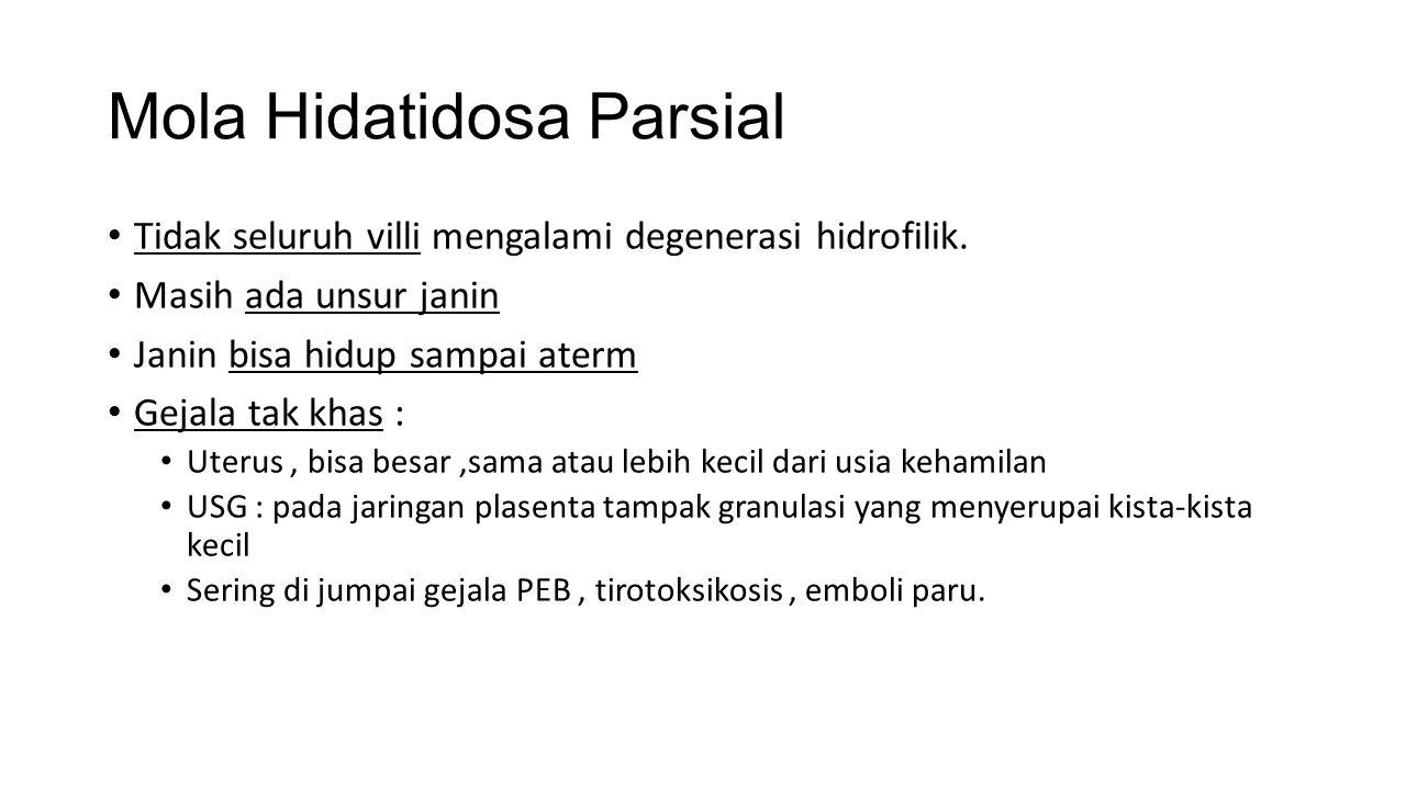 Mola Hidatidosa Parsial Tidak seluruh villi mengalami degenerasi hidrofilik.