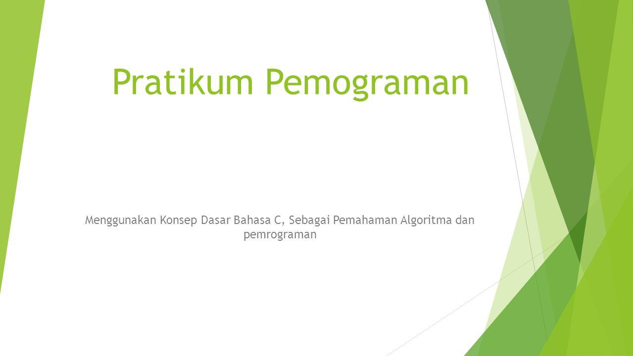 Pratikum Pemograman Menggunakan Konsep Dasar Bahasa C, Sebagai Pemahaman Algoritma dan pemrograman