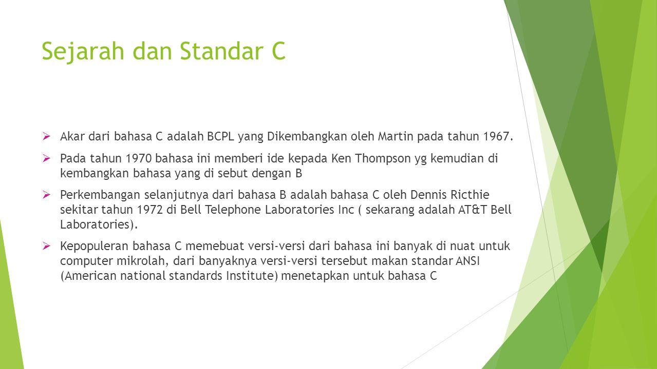 Sejarah dan Standar C  Akar dari bahasa C adalah BCPL yang Dikembangkan oleh Martin pada tahun 1967.  Pada tahun 1970 bahasa ini memberi ide kepada
