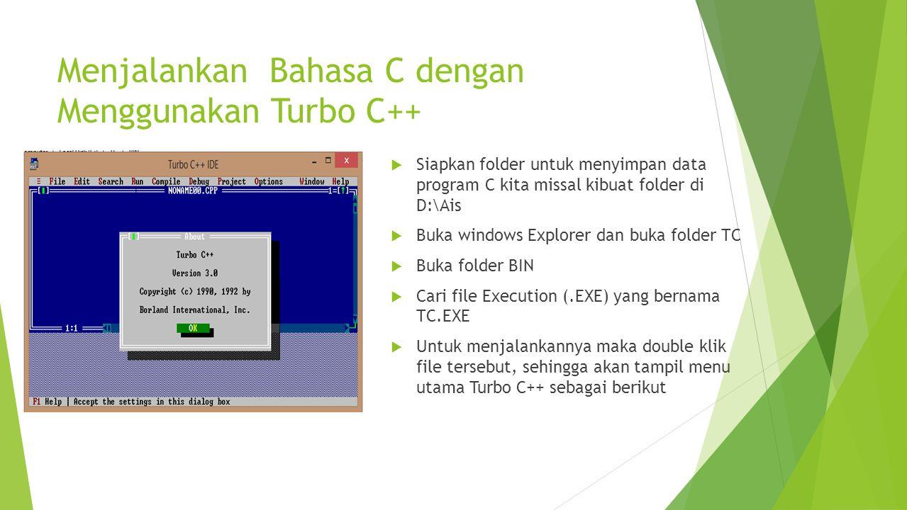 Menjalankan Bahasa C dengan Menggunakan Turbo C++  Siapkan folder untuk menyimpan data program C kita missal kibuat folder di D:\Ais  Buka windows E