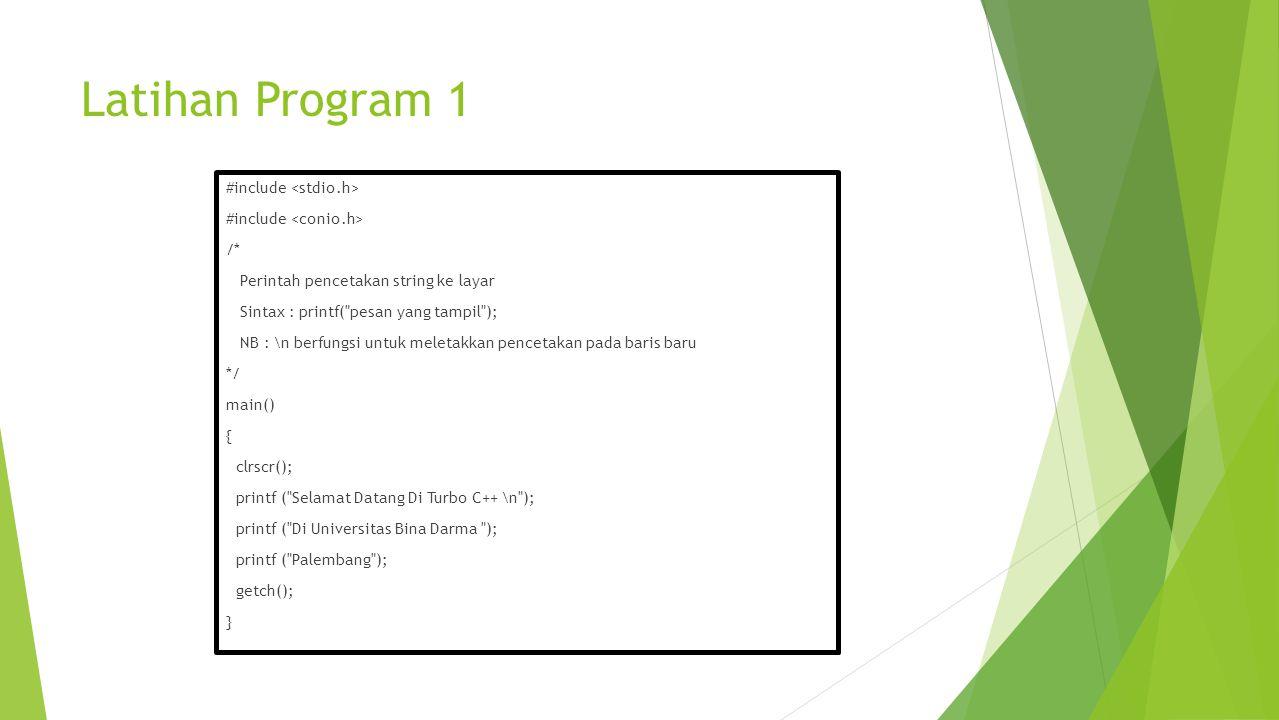 Latihan Program 1 #include /* Perintah pencetakan string ke layar Sintax : printf(