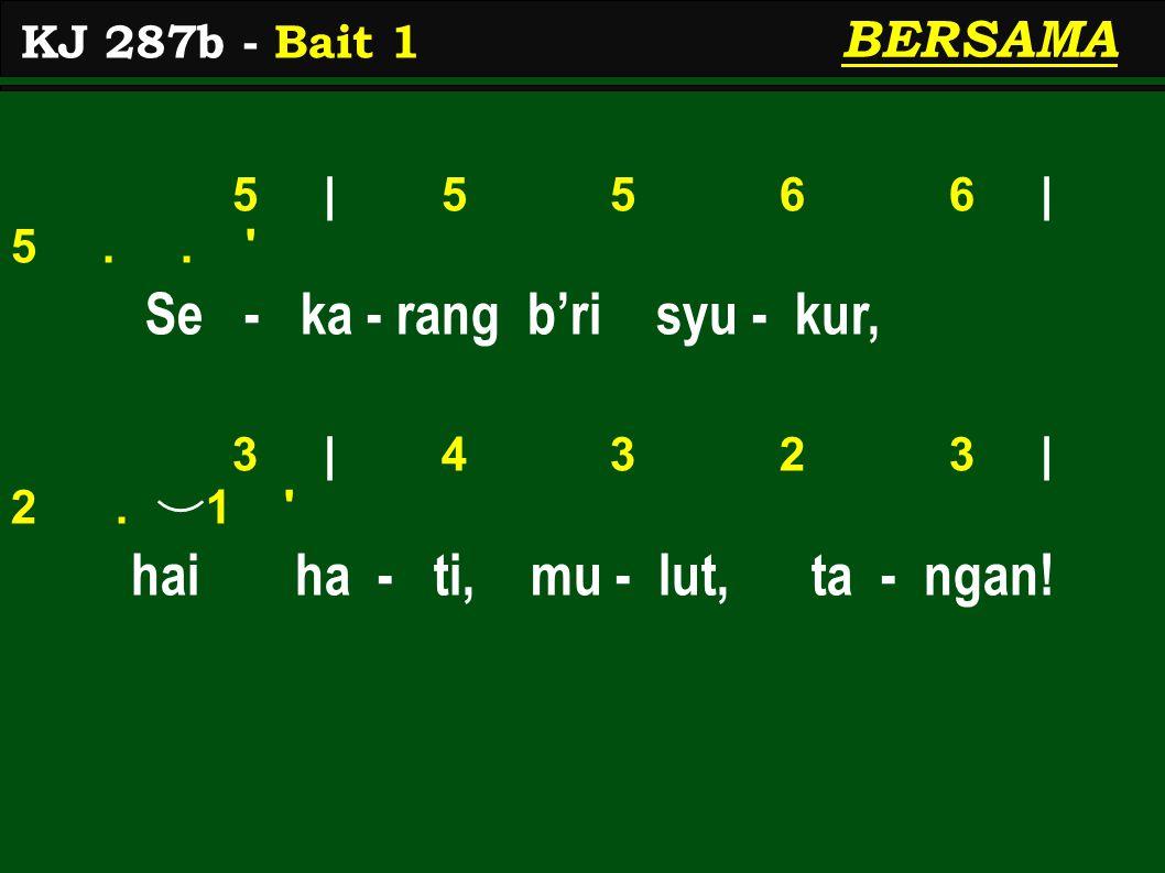 5 | 6 5 4 3 | 4.. se - ka - rang dan te - rus 3 | 2 1 1 7< | 1..