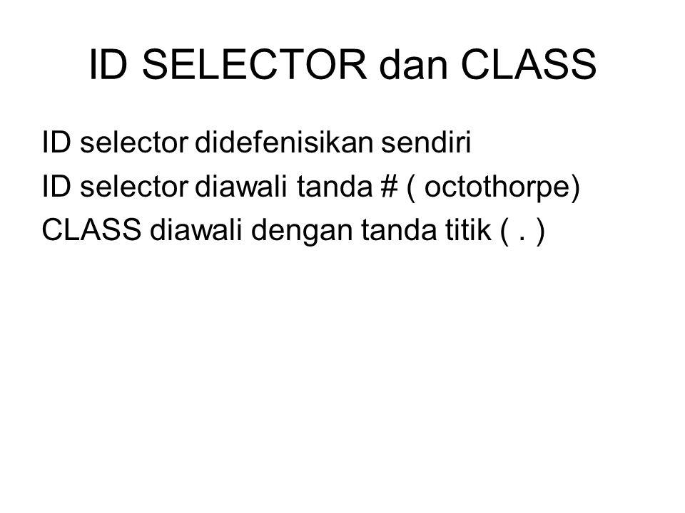 ID SELECTOR dan CLASS ID selector didefenisikan sendiri ID selector diawali tanda # ( octothorpe) CLASS diawali dengan tanda titik (.