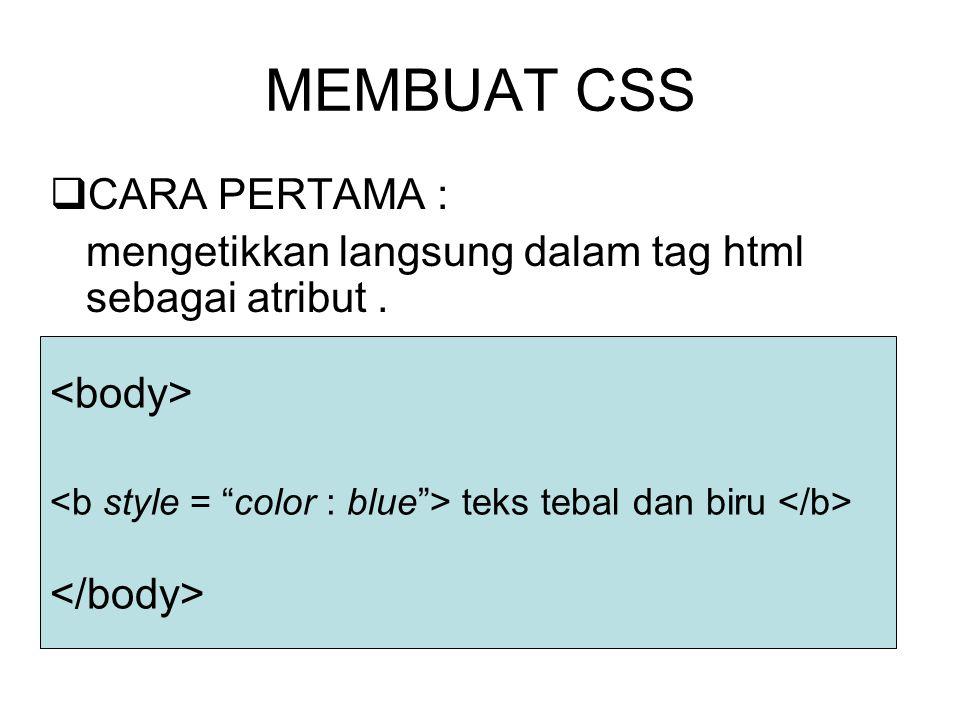 MEMBUAT CSS  CARA PERTAMA : mengetikkan langsung dalam tag html sebagai atribut.