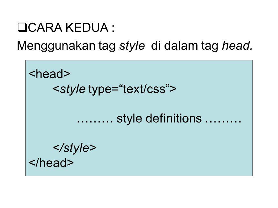  CARA KEDUA : Menggunakan tag style di dalam tag head. ……… style definitions ………