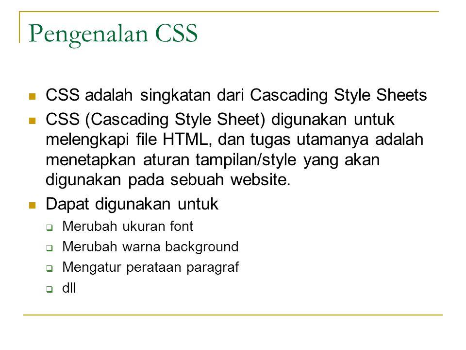CSS Text Properties (2) text-indentMemberikan indent pada baris pertama length % text-transformMenentukan bentuk hurufnone capitalize uppercase lowercase white-spaceMenentukan bagaimana white space akan ditangani normal pre nowrap word-spacingMenentukan jarak spasi antar katanormal length