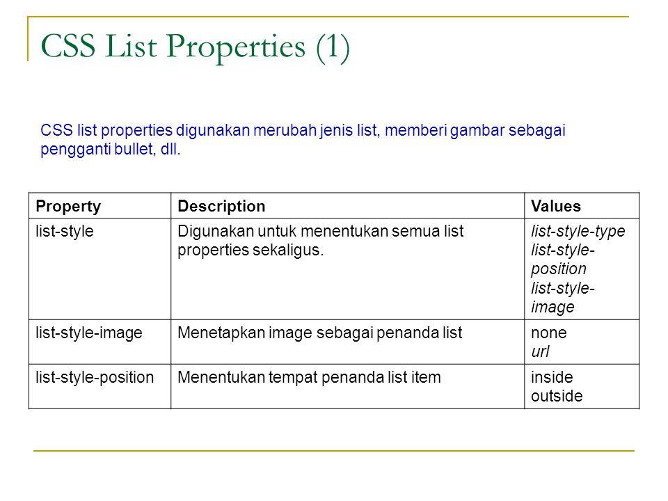 CSS List Properties (1) CSS list properties digunakan merubah jenis list, memberi gambar sebagai pengganti bullet, dll.