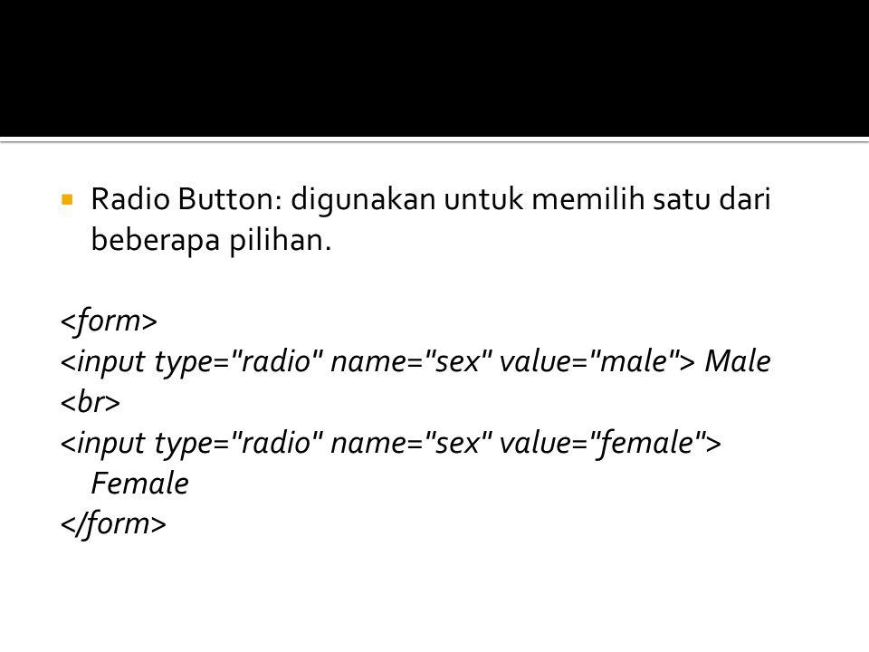  Radio Button: digunakan untuk memilih satu dari beberapa pilihan. Male Female
