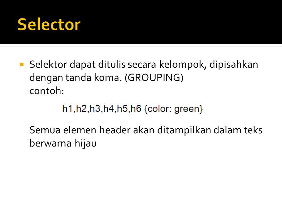 Selektor dapat ditulis secara kelompok, dipisahkan dengan tanda koma. (GROUPING) contoh: Semua elemen header akan ditampilkan dalam teks berwarna hi