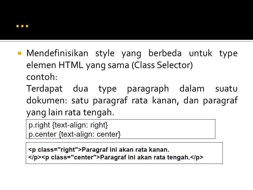  Mendefinisikan style yang berbeda untuk type elemen HTML yang sama (Class Selector) contoh: Terdapat dua type paragraph dalam suatu dokumen: satu pa