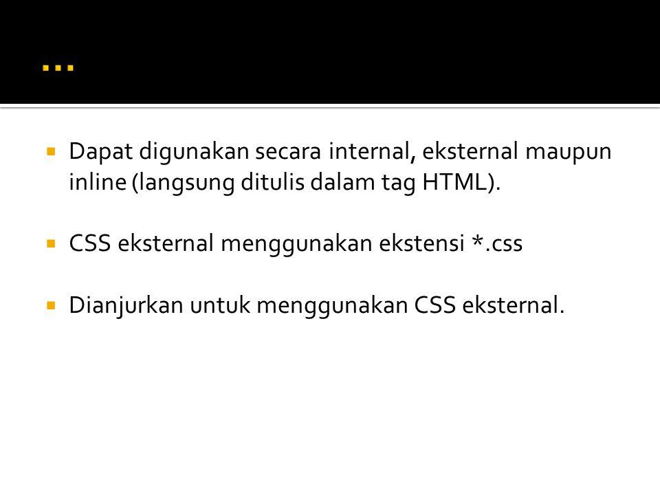  Dapat digunakan secara internal, eksternal maupun inline (langsung ditulis dalam tag HTML).  CSS eksternal menggunakan ekstensi *.css  Dianjurkan