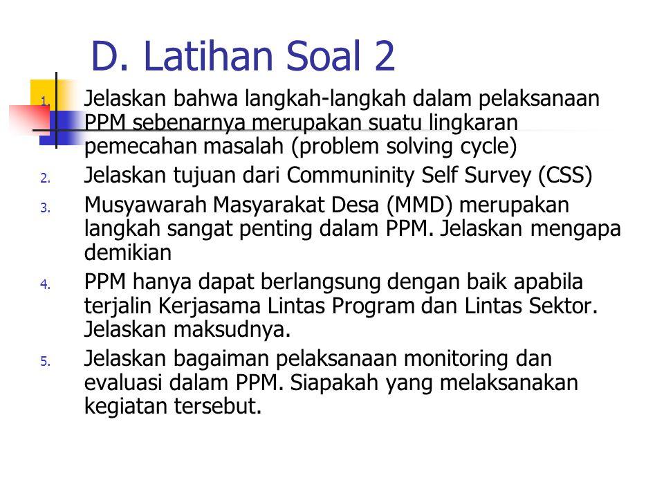 D. Latihan Soal 2 1. Jelaskan bahwa langkah-langkah dalam pelaksanaan PPM sebenarnya merupakan suatu lingkaran pemecahan masalah (problem solving cycl