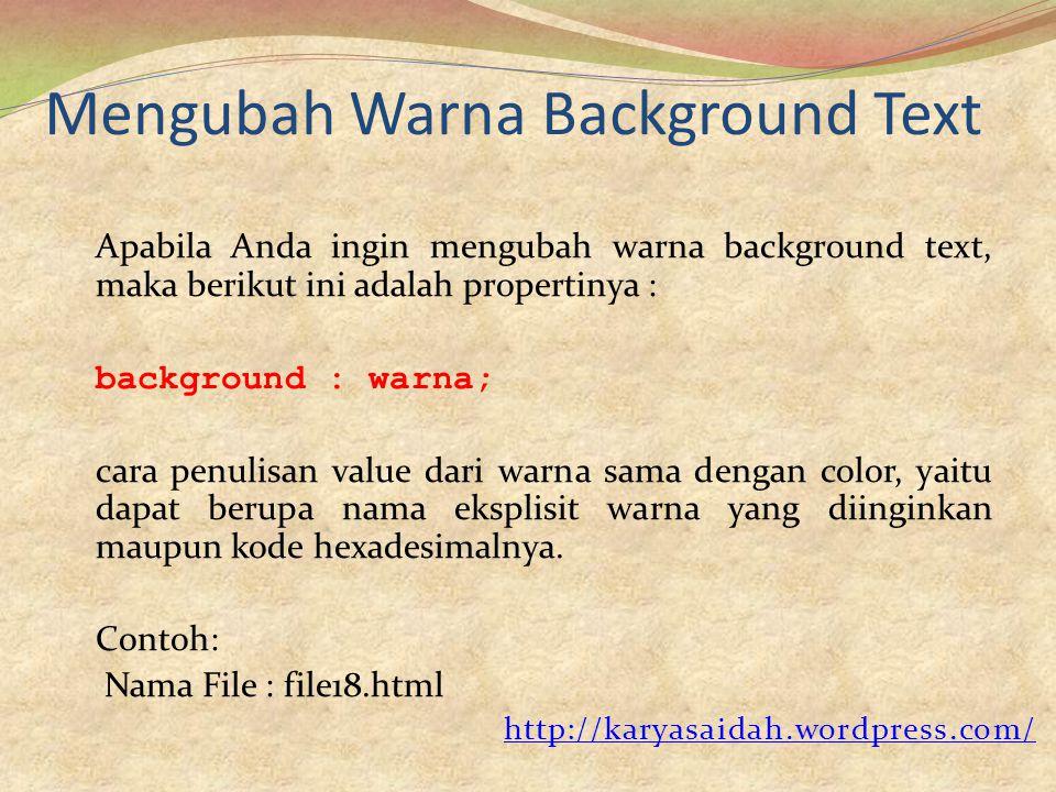 Mengubah Warna Background Text Apabila Anda ingin mengubah warna background text, maka berikut ini adalah propertinya : background : warna; cara penul