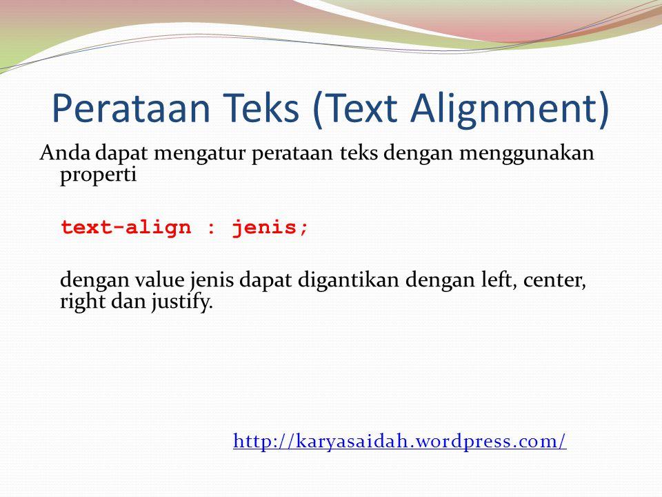 Perataan Teks (Text Alignment) Anda dapat mengatur perataan teks dengan menggunakan properti text-align : jenis; dengan value jenis dapat digantikan dengan left, center, right dan justify.