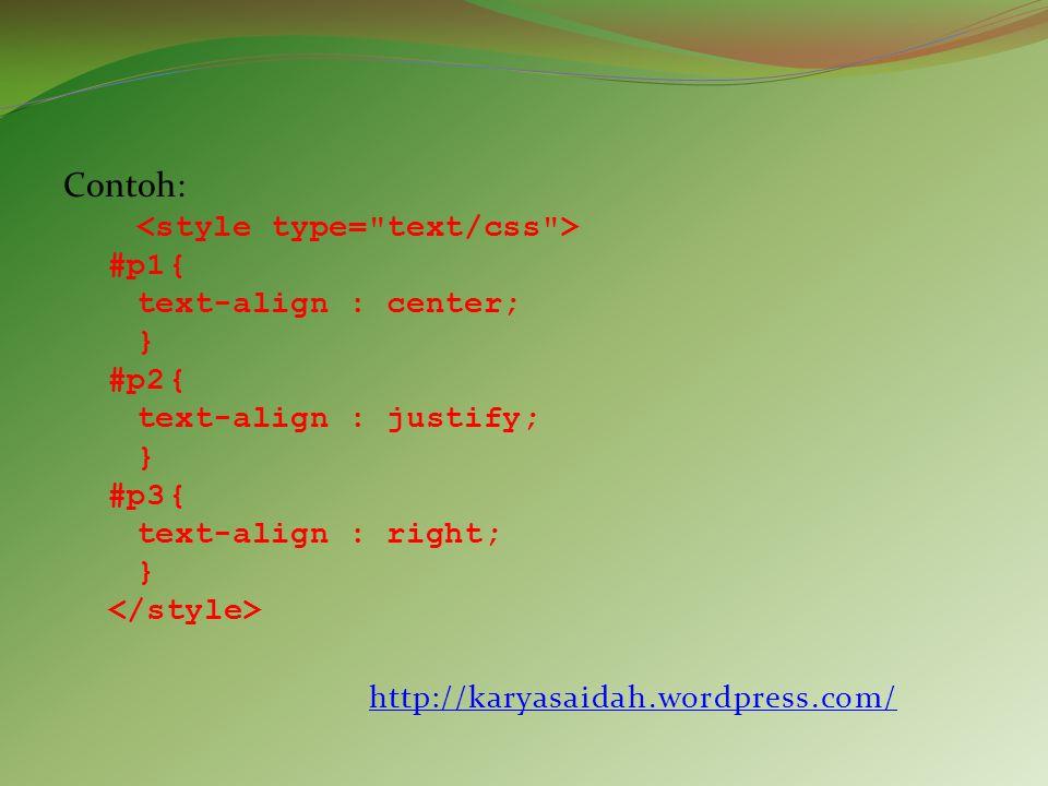 Contoh: #p1{ text-align : center; } #p2{ text-align : justify; } #p3{ text-align : right; } http://karyasaidah.wordpress.com/