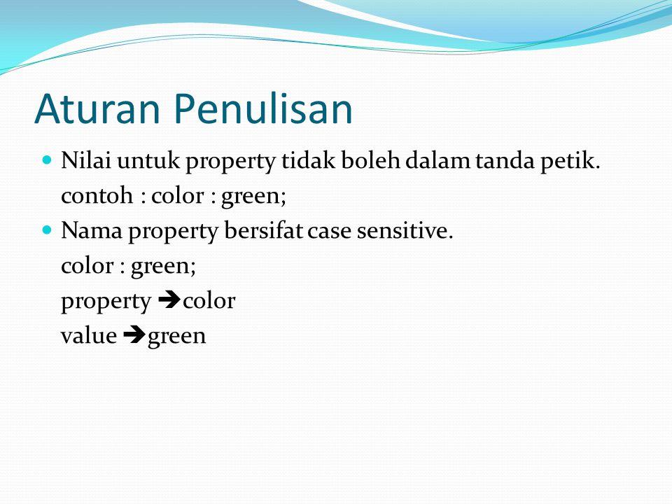 Aturan Penulisan Nilai untuk property tidak boleh dalam tanda petik. contoh : color : green; Nama property bersifat case sensitive. color : green; pro