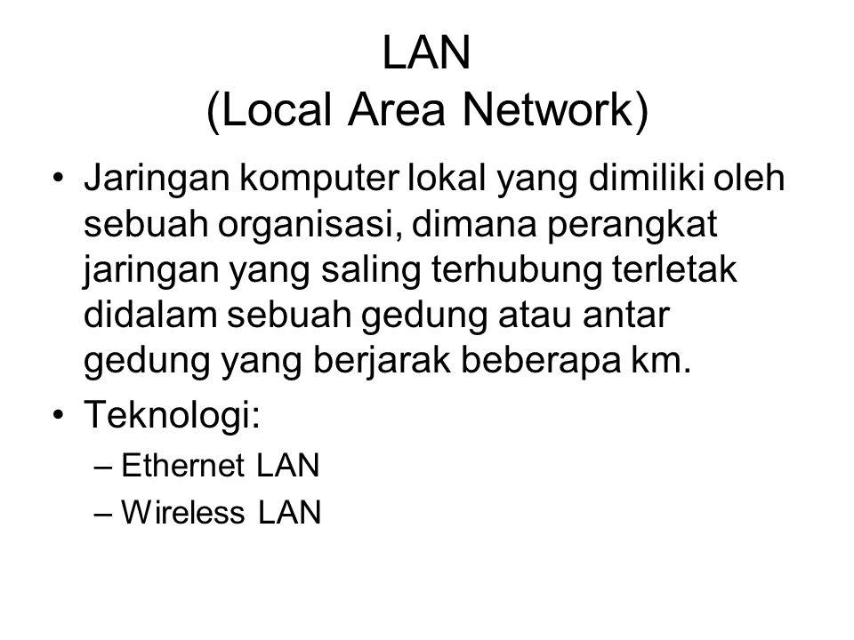 LAN (Local Area Network) Jaringan komputer lokal yang dimiliki oleh sebuah organisasi, dimana perangkat jaringan yang saling terhubung terletak didalam sebuah gedung atau antar gedung yang berjarak beberapa km.