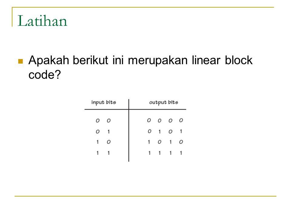 Latihan Apakah berikut ini merupakan linear block code?