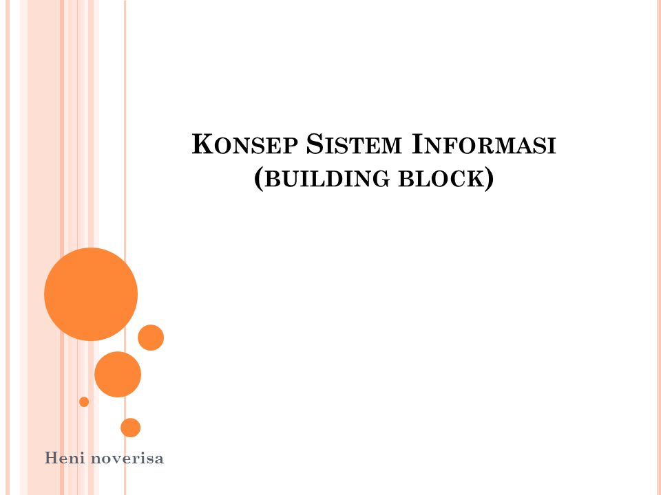 K ONSEP S ISTEM I NFORMASI ( BUILDING BLOCK ) Heni noverisa