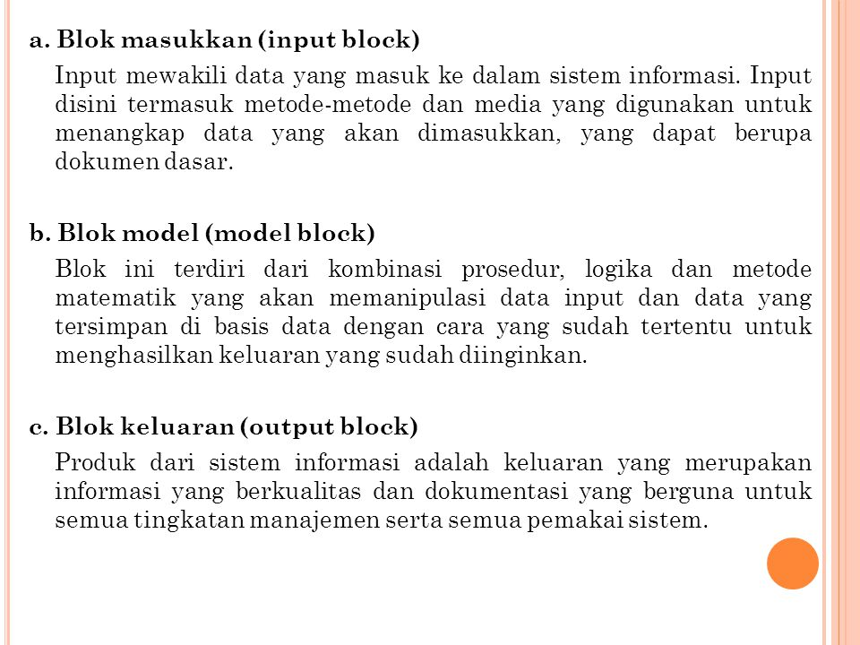 a.Blok masukkan (input block) Input mewakili data yang masuk ke dalam sistem informasi.