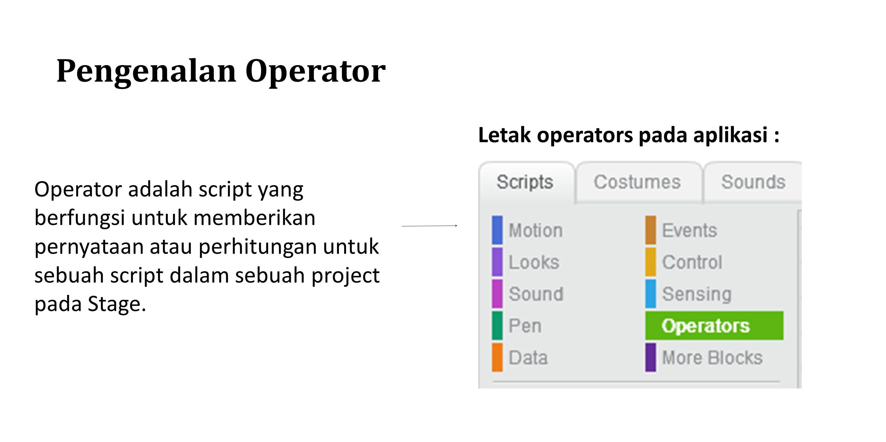 Pengenalan Operator Letak operators pada aplikasi : Operator adalah script yang berfungsi untuk memberikan pernyataan atau perhitungan untuk sebuah sc