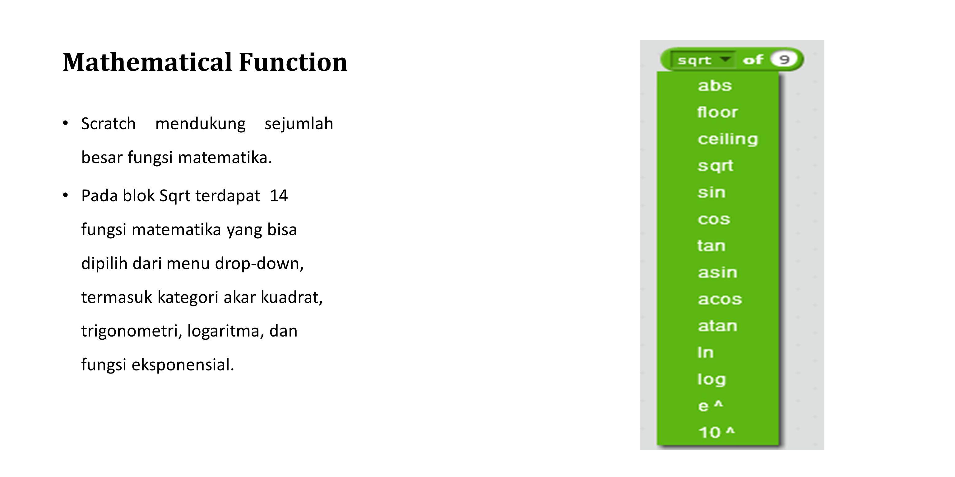 Mathematical Function Scratch mendukung sejumlah besar fungsi matematika. Pada blok Sqrt terdapat 14 fungsi matematika yang bisa dipilih dari menu dro