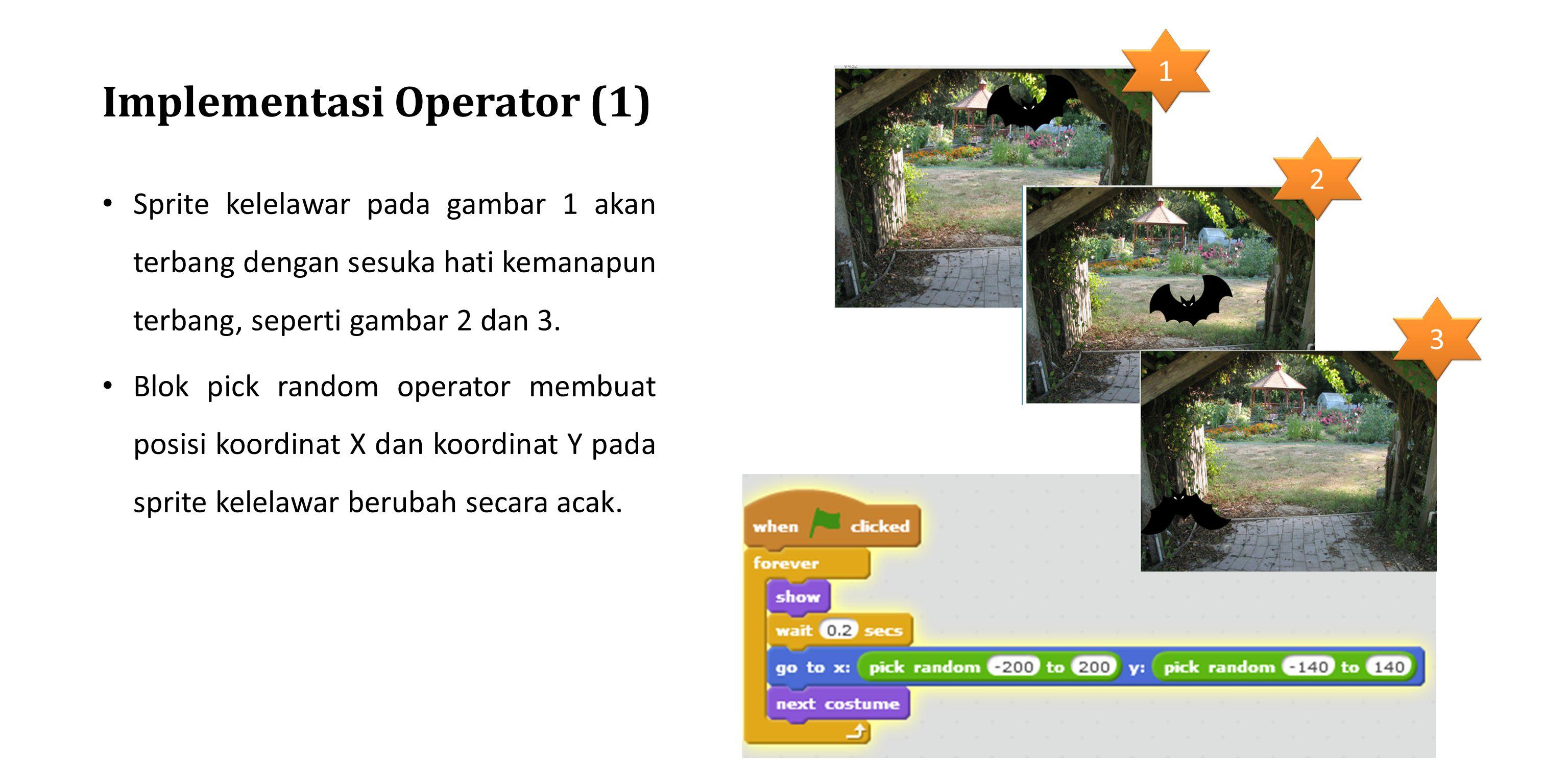 Implementasi Operator (1) Sprite kelelawar pada gambar 1 akan terbang dengan sesuka hati kemanapun terbang, seperti gambar 2 dan 3. Blok pick random o
