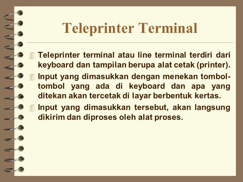 Teleprinter Terminal 4 Teleprinter terminal atau line terminal terdiri dari keyboard dan tampilan berupa alat cetak (printer). 4 Input yang dimasukkan