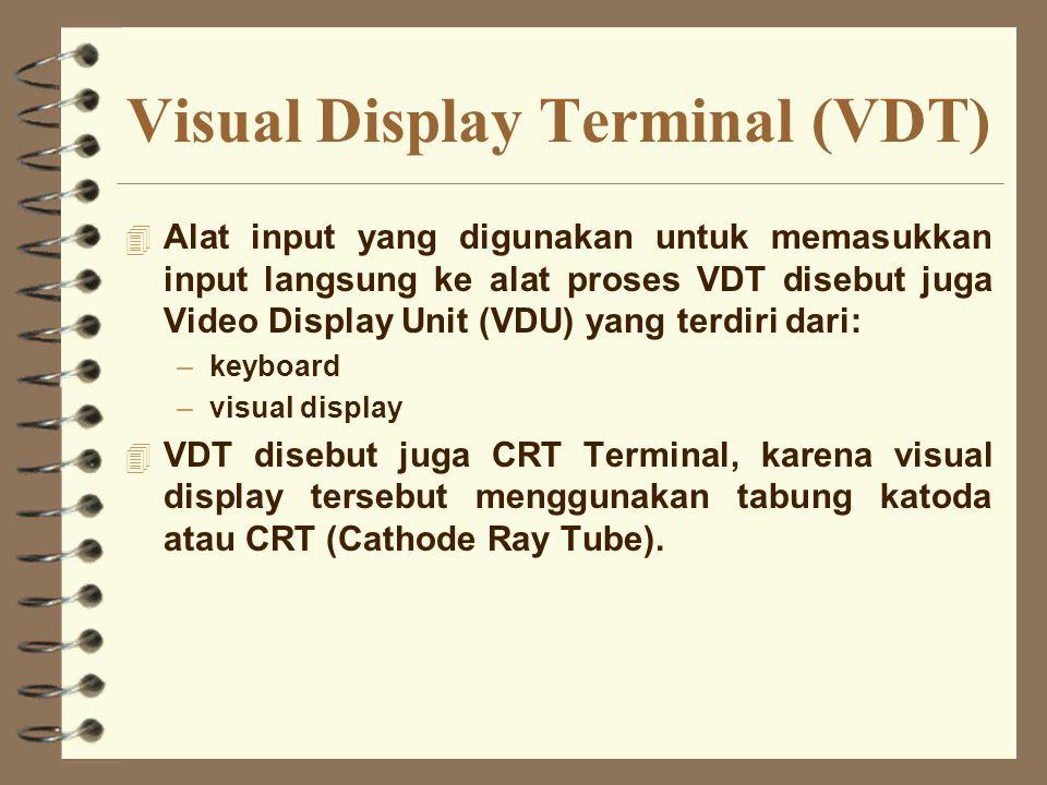 Visual Display Terminal (VDT) 4 Alat input yang digunakan untuk memasukkan input langsung ke alat proses VDT disebut juga Video Display Unit (VDU) yan