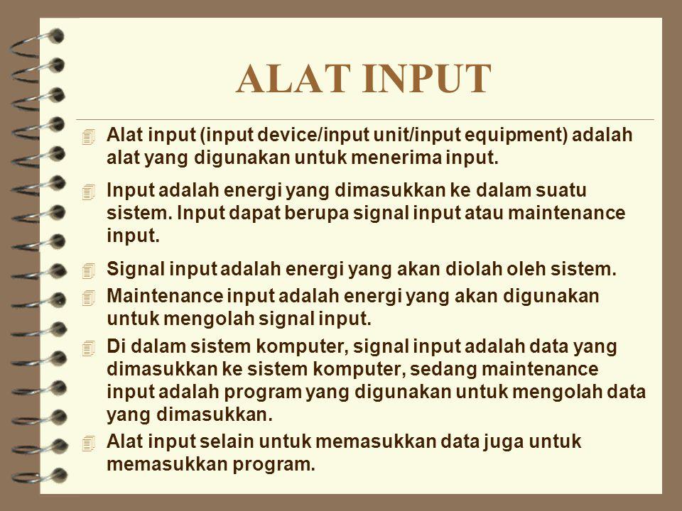ALAT INPUT 4 Alat input (input device/input unit/input equipment) adalah alat yang digunakan untuk menerima input. 4 Input adalah energi yang dimasukk
