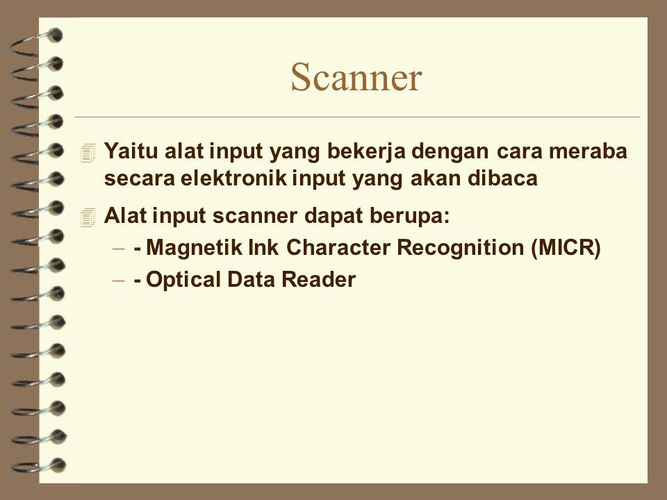 Scanner 4 Yaitu alat input yang bekerja dengan cara meraba secara elektronik input yang akan dibaca 4 Alat input scanner dapat berupa: –-Magnetik Ink