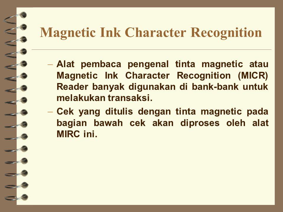 Magnetic Ink Character Recognition –Alat pembaca pengenal tinta magnetic atau Magnetic Ink Character Recognition (MICR) Reader banyak digunakan di ban