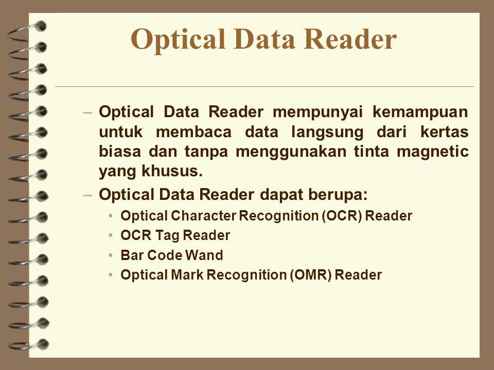 Optical Data Reader –Optical Data Reader mempunyai kemampuan untuk membaca data langsung dari kertas biasa dan tanpa menggunakan tinta magnetic yang k