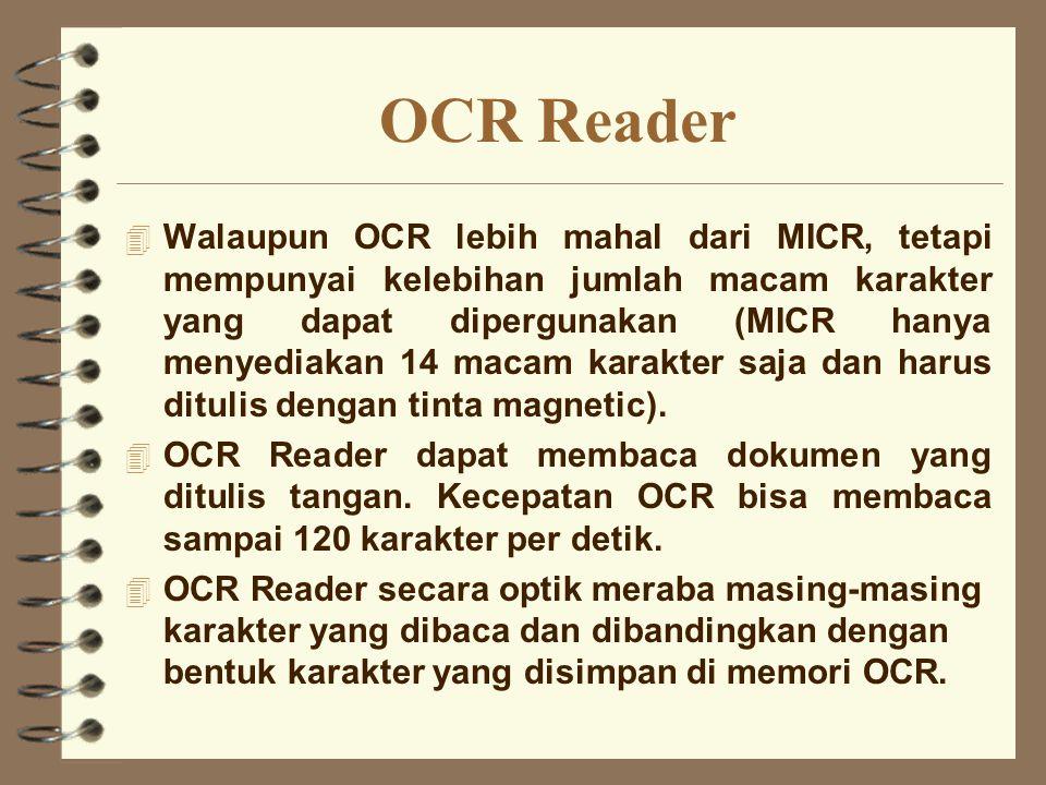 OCR Reader 4 Walaupun OCR lebih mahal dari MICR, tetapi mempunyai kelebihan jumlah macam karakter yang dapat dipergunakan (MICR hanya menyediakan 14 m
