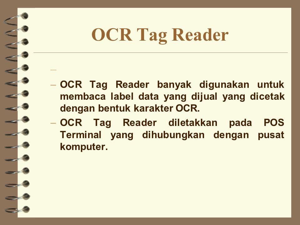 OCR Tag Reader – –OCR Tag Reader banyak digunakan untuk membaca label data yang dijual yang dicetak dengan bentuk karakter OCR. –OCR Tag Reader dileta