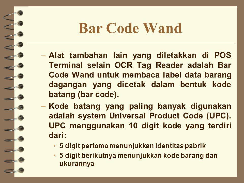Bar Code Wand –Alat tambahan lain yang diletakkan di POS Terminal selain OCR Tag Reader adalah Bar Code Wand untuk membaca label data barang dagangan