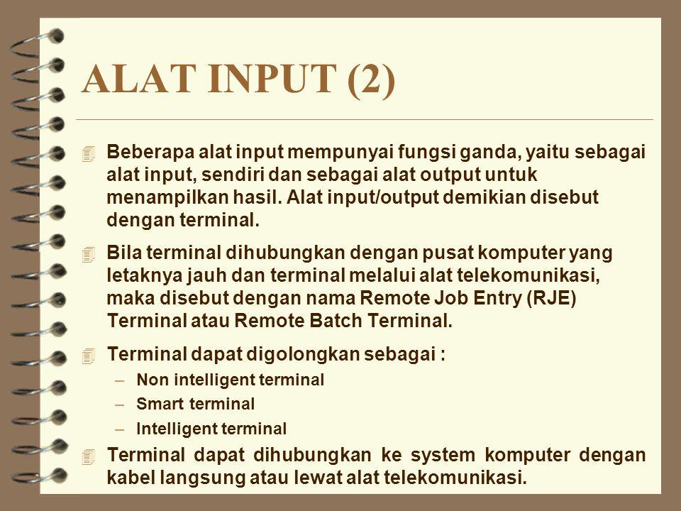ALAT INPUT (2) 4 Beberapa alat input mempunyai fungsi ganda, yaitu sebagai alat input, sendiri dan sebagai alat output untuk menampilkan hasil. Alat i