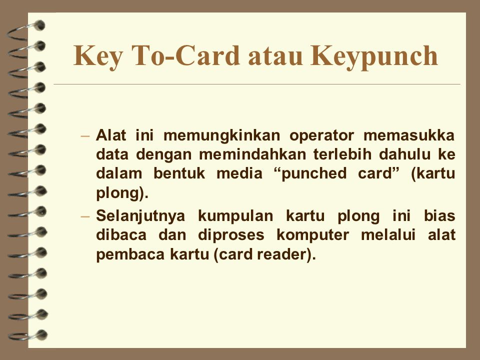 "Key To-Card atau Keypunch –Alat ini memungkinkan operator memasukka data dengan memindahkan terlebih dahulu ke dalam bentuk media ""punched card"" (kart"