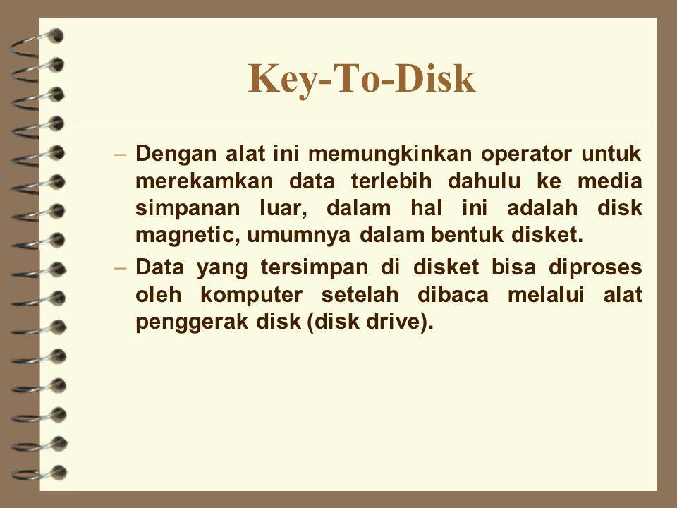 Key-To-Disk –Dengan alat ini memungkinkan operator untuk merekamkan data terlebih dahulu ke media simpanan luar, dalam hal ini adalah disk magnetic, u