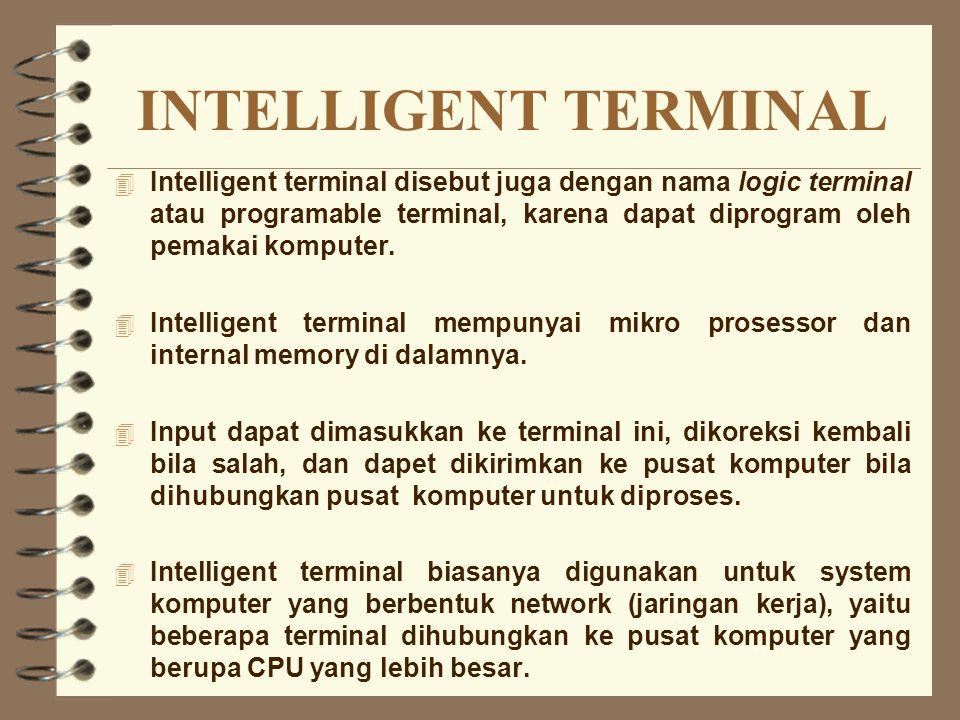 INTELLIGENT TERMINAL 4 Intelligent terminal disebut juga dengan nama logic terminal atau programable terminal, karena dapat diprogram oleh pemakai kom