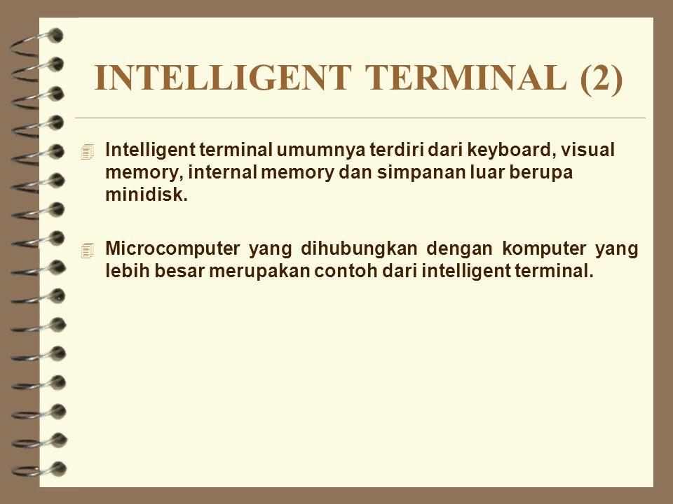 INTELLIGENT TERMINAL (2) 4 Intelligent terminal umumnya terdiri dari keyboard, visual memory, internal memory dan simpanan luar berupa minidisk. 4 Mic